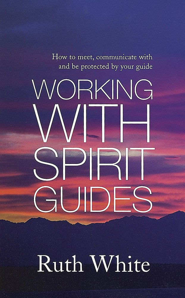 Working With Spirit Guides: How to Meet, Communicate with and Be Protected By Your Guide pdf