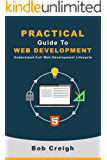 Practical Guide to Web Development: Understand Full Web Development Lifecycle