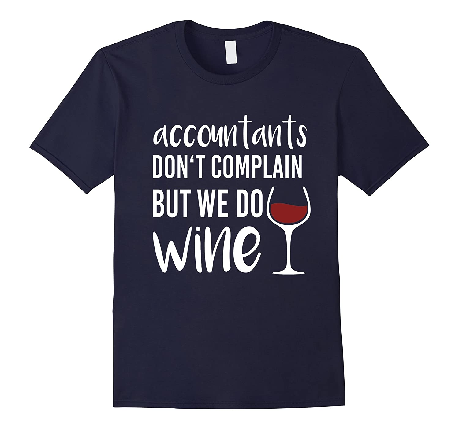 Accountants Don't Complain But We Do Wine T-Shirt-TH