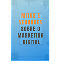 Mitos e Verdades sobre o Marketing Digital. (1° edição)