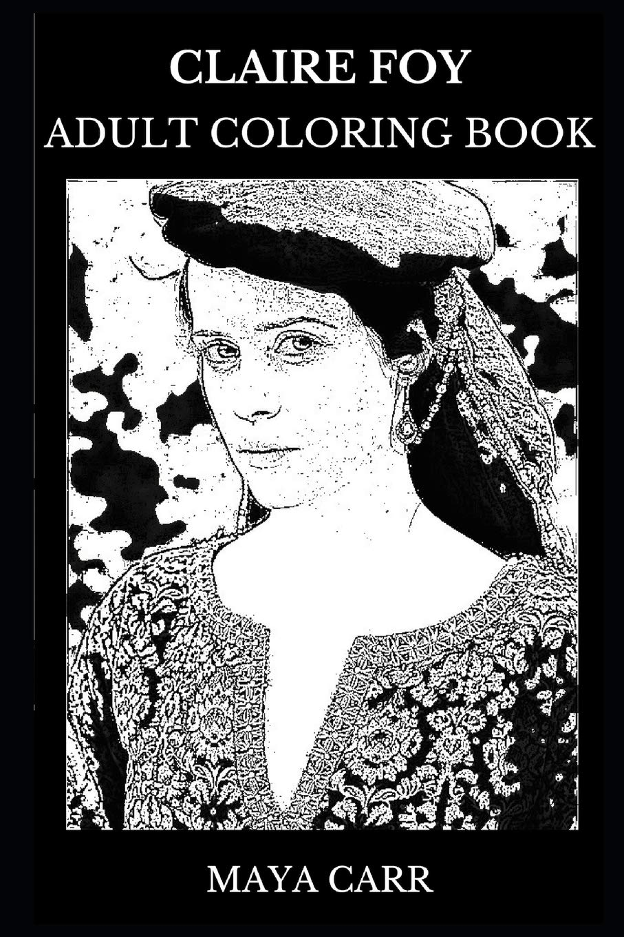 Claire Foy Adult Coloring Book: Golden Globe and Emmy Award Winner