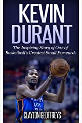 Kevin Durant: The Inspiring Story of One of Basketball's Greatest Small Forwards (Basketball Biography Books) Kindle Edition