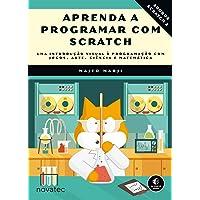 Aprenda a Programar com Scratch: uma Introdução Visual à Programação com Jogos, Arte, Ciência e Matemática
