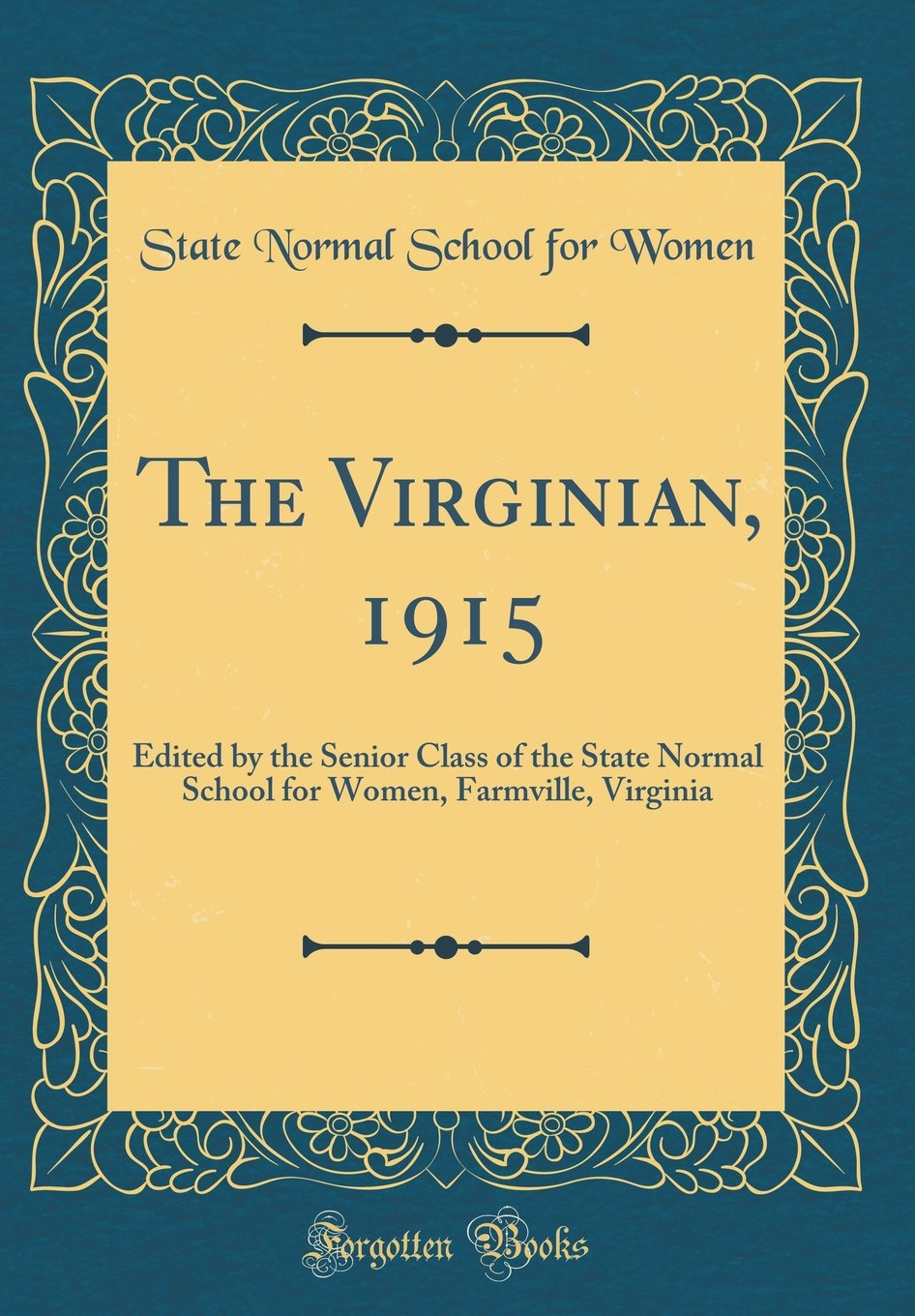 Read Online The Virginian, 1915: Edited by the Senior Class of the State Normal School for Women, Farmville, Virginia (Classic Reprint) pdf