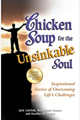 Chicken Soup for the Unsinkable Soul: Inspirational Stories of Overcoming Life's Challenges Kindle Edition