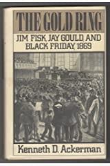 The Gold Ring: Jim Fisk, Jay Gould, and Black Friday, 1869.