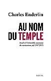 Au nom du Temple. Israël et l'irrésistible ascension du messianisme juif (1967 - 2013)