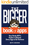 The BIGGER Book of Apps: Your Nerdy BFF's Guide to (Almost) Every App in the Universe