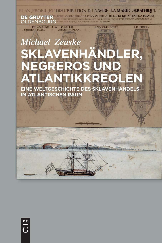 Sklavenhändler, Negreros und Atlantikkreolen: Eine Weltgeschichte des Sklavenhandels im atlantischen Raum