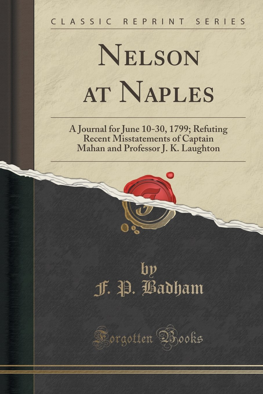 Read Online Nelson at Naples: A Journal for June 10-30, 1799; Refuting Recent Misstatements of Captain Mahan and Professor J. K. Laughton (Classic Reprint) pdf
