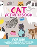 Cat Activity Book for Kids: Mazes, Coloring, Dot to Dot, Word Search, and More (Kids Activity Books)