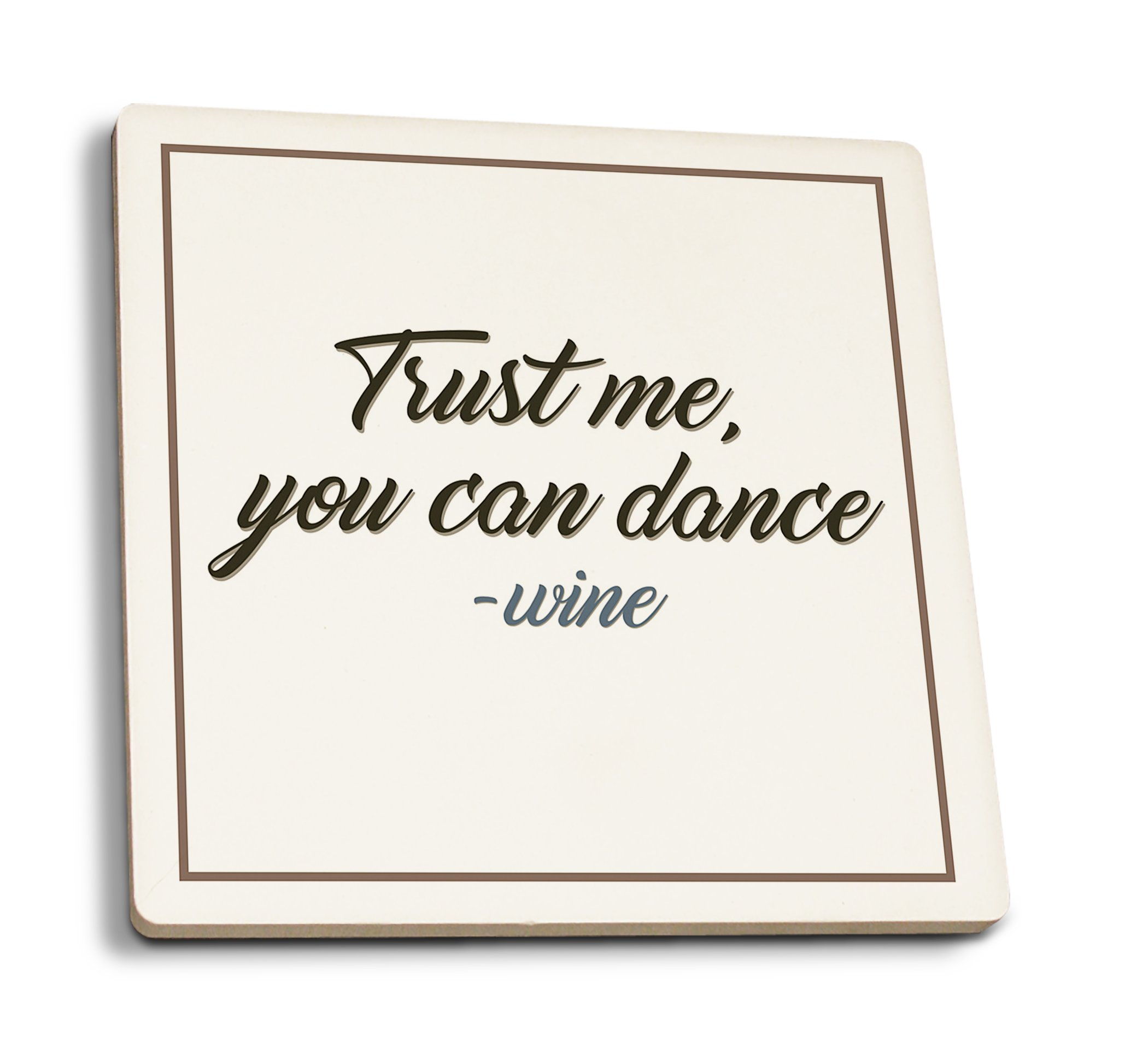 Lantern Press Quote - Trust Me, You Can Dance - Wine Saying (Set of 4 Ceramic Coasters - Cork-backed, Absorbent)