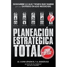 Planeación Estratégica TOTAL: La Fórmula EXCLUSIVA y GARANTIZADA que ayudará a lograr lo que DESEAS en menos tiempo.: Descubre lo que TIENES que SABER .