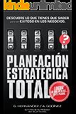 Planeación Estratégica TOTAL: La Fórmula EXCLUSIVA y GARANTIZADA que ayudará a lograr lo que DESEAS en menos tiempo…