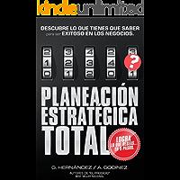 Planeación Estratégica TOTAL: La Fórmula EXCLUSIVA y GARANTIZADA que ayudará a lograr lo que DESEAS en menos tiempo.: Descubre lo que TIENES que SABER para ser SIEMPRE EXITOSO en los Negocios.