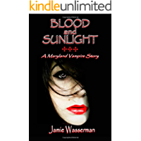 Blood and Sunlight: A Maryland Vampire Story: Book 1 (Maryland Vampire Series 2)