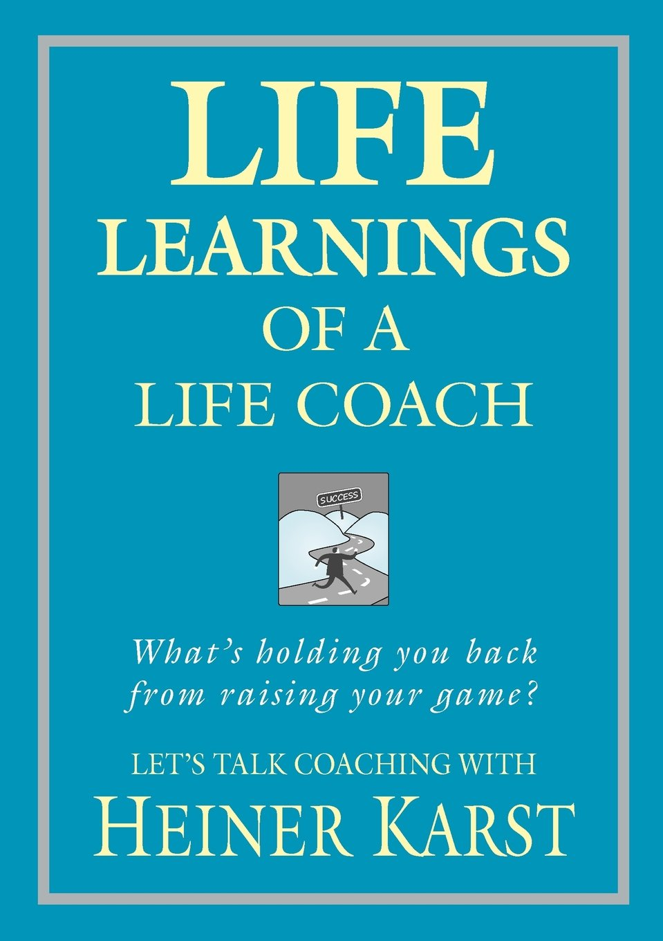 Whats The Difference Between Executive And Life Coaching >> Life Learnings Of A Life Coach Heiner Karst 9780987368218 Amazon