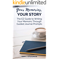 Your Memories, Your Story: The EZ Guide to Writing Your Memoirs Through Guided Journal Prompts