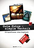 Gute Fotos - simple Technik: Fotografieren ohne Hightech