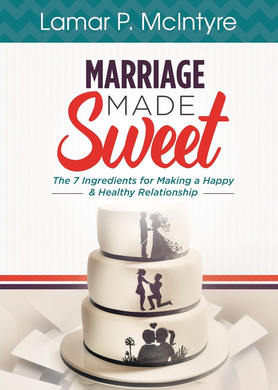 Marriage Made Sweet: 7 Ingredients for Making a Happy & Healthy Relationship ebook