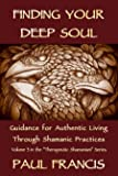 Finding Your Deep Soul: Guidance for Authentic Living Through Shamanic Practices (Therapeutic Shamanism Book 3) (English Edition)