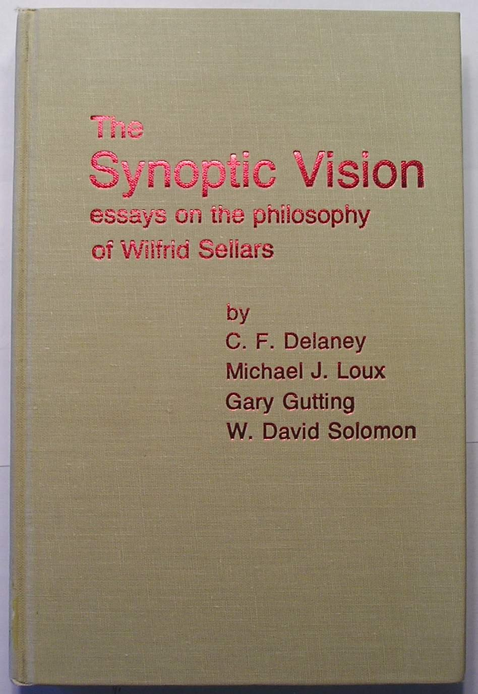 the synoptic vision essays on the philosophy of wilfrid sellars the synoptic vision essays on the philosophy of wilfrid sellars c f delaney michael j loux gary gutting w david solomon 9780268015961 com