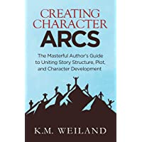 Creating Character Arcs: The Masterful Author's Guide to Uniting Story Structure: 7