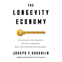 The Longevity Economy: Unlocking the World's Fastest-Growing, Most Misunderstood Market