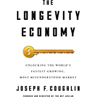 The Longevity Economy: Unlocking the World's Fastest-Growing, Most Misunderstood Market (English Edition)