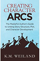 Creating Character Arcs: The Masterful Author's Guide to Uniting Story Structure (Helping Writers Become Authors) Paperback