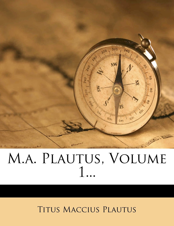 M.A. Plautus, Volume 1... (German Edition) PDF