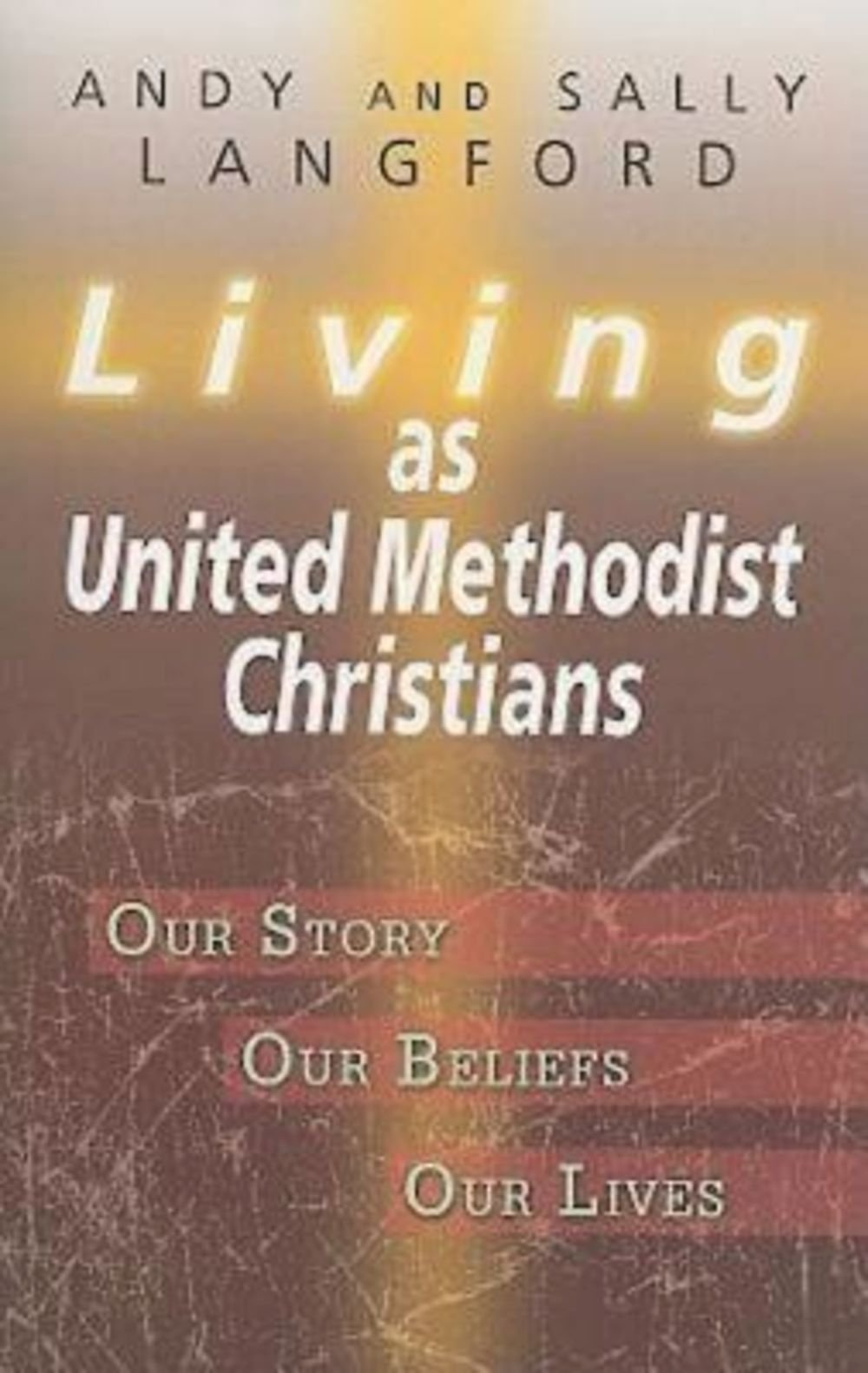 Living as United Methodist Christians: Our Story, Our Beliefs, Our Lives PDF