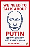 We Need to Talk About Putin: Why the West gets him wrong, and how to get him right