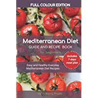 Mediterranean Diet Guide and Recipe Book for Beginners: Easy and Healthy Mediterranean Diet Recipes (includes 7-days meal plan)