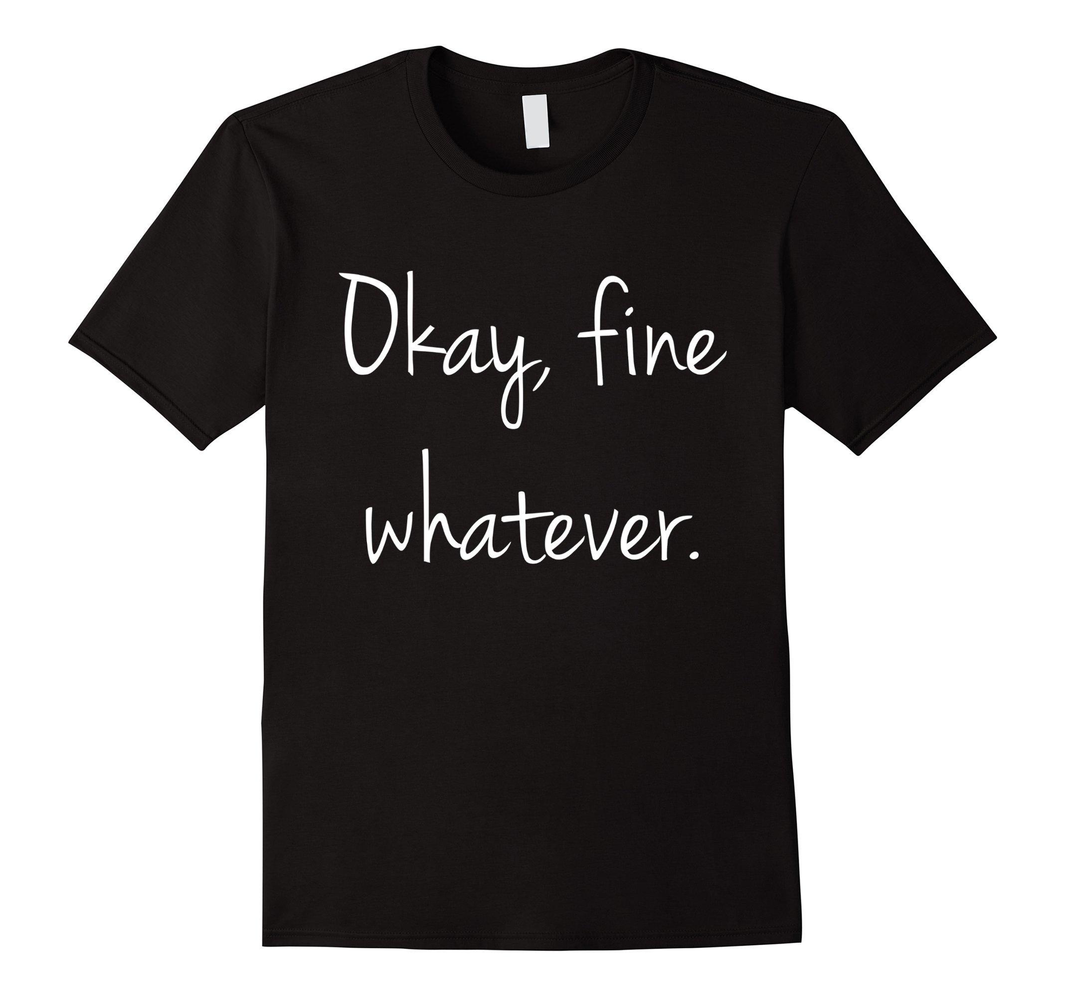 Mens Okay, fine. Whatever T-shirt XL Black