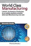 World class manufacturing: I pilastri, la dinamica e l'evoluzione di un Modello eccellente orientato dalla Lean Manufacturing e dai costi