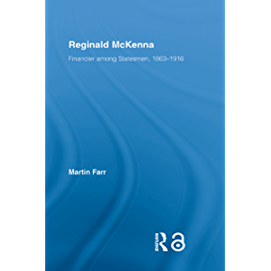 Reginald McKenna: Financier among Statesmen, 1863–1916 (British Politics and Society)