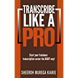 Transcribe Like a Pro: Start Your Freelance Transcription Career The RIGHT Way