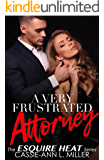 A Very Frustrated Attorney - The Esquire HEAT Series