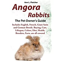 Angora Rabbits A Pet Owner's Guide: Includes English, French, Giant, Satin and German Breeds. Buying, Care, Lifespan…