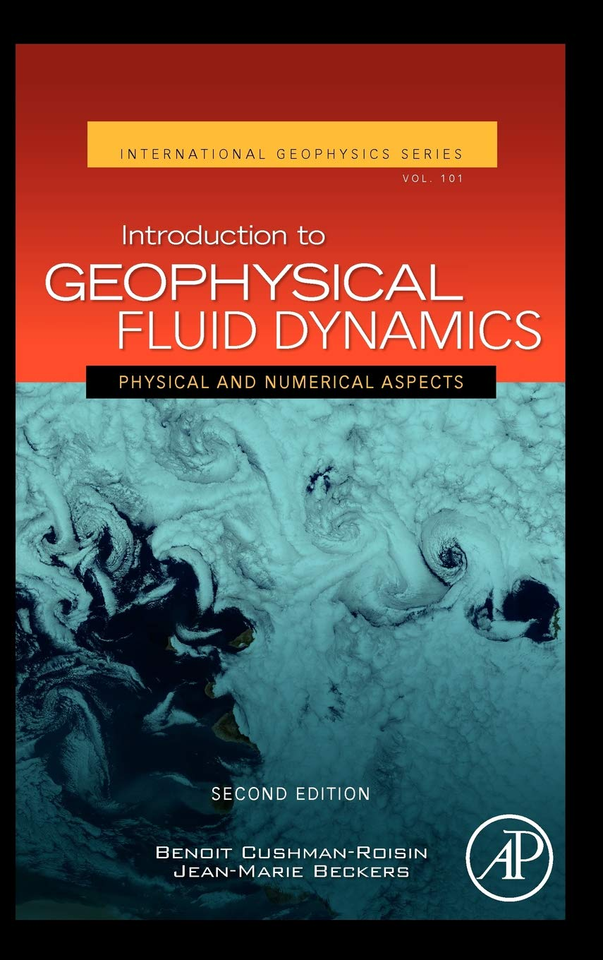 Introduction To Geophysical Fluid Dynamics  Physical And Numerical Aspects  Volume 101   International Geophysics  Volume 101  Band 101