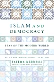 Islam And Democracy: Fear Of The Modern World With New Introduction