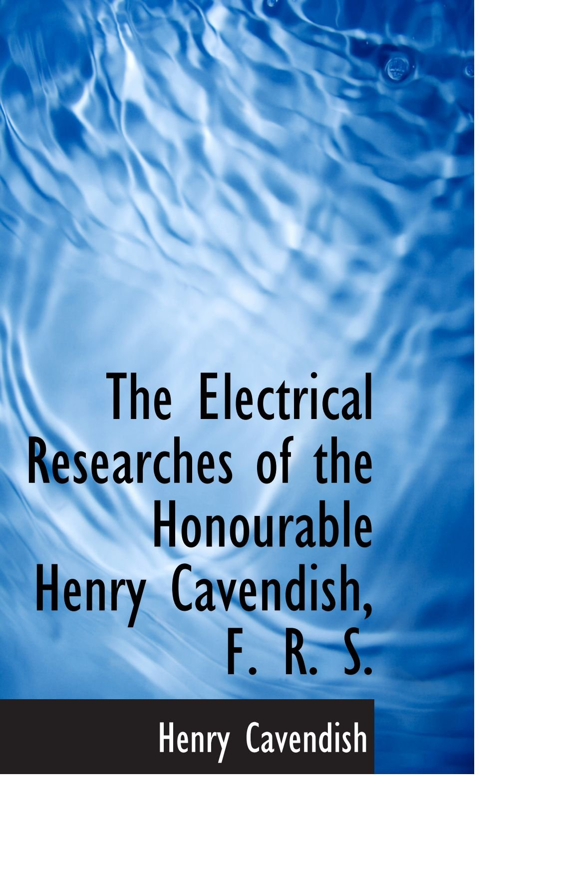 The Electrical Researches of the Honourable Henry Cavendish, F. R. S. pdf