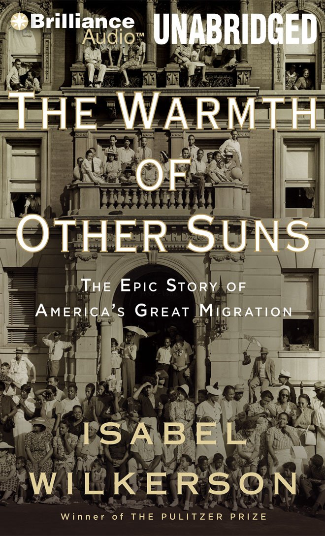 The Warmth of Other Suns: The Epic Story of America's Great Migration (Brilliance Audio on Compact Disc)