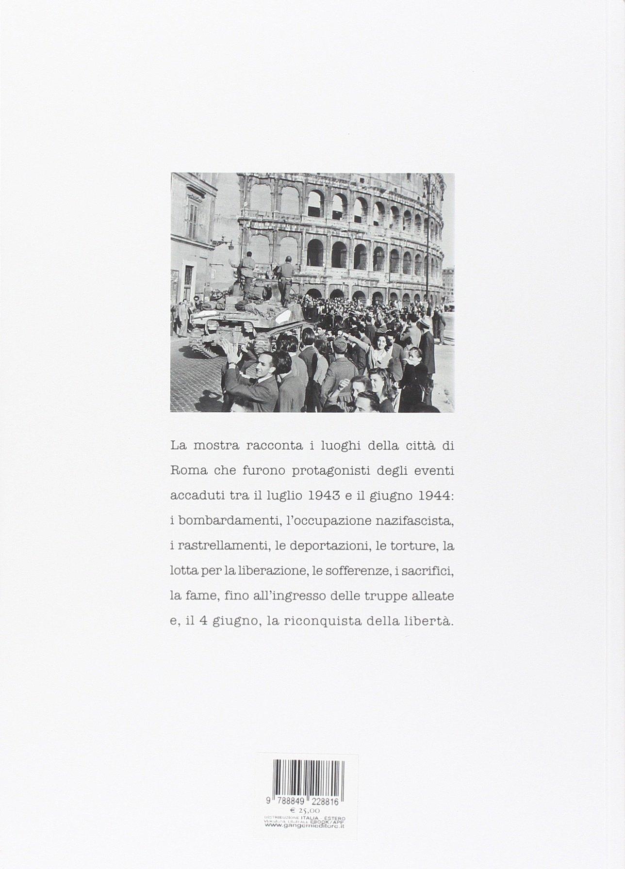 19 luglio 1943-4 giugno 1944. Roma verso la libertà. Catalogo della mostra (Roma, 4 giugno-20 luglio 2014). Ediz. illustrata