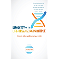 Discovery of the Life-Organizing Principle: In Search of the Fundamental Laws of Life (English Edition)