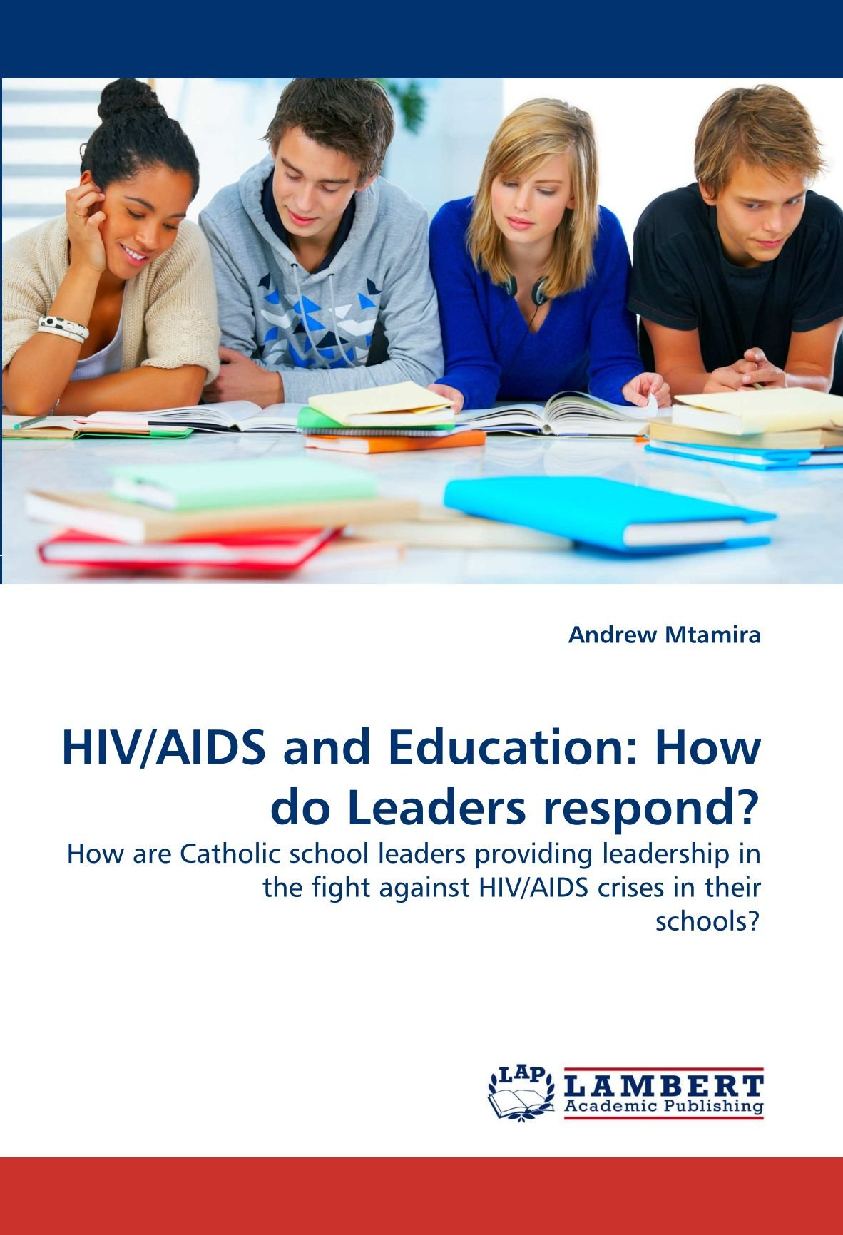 HIV/AIDS and Education: How do Leaders respond?: How are Catholic school leaders providing leadership in the fight against HIV/AIDS crises in their schools? ePub fb2 book