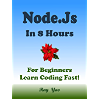NODE.JS Programming in 8 Hours, For Beginners, Learn Coding Fast!: Node.js Quick Start Guide (English Edition)