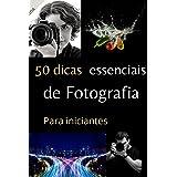 50 Dicas essenciais de fotografia para iniciantes: São pequenas e fácil de entender