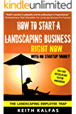 How To Start a Landscaping Business: Without ANY Startup Money (English Edition)
